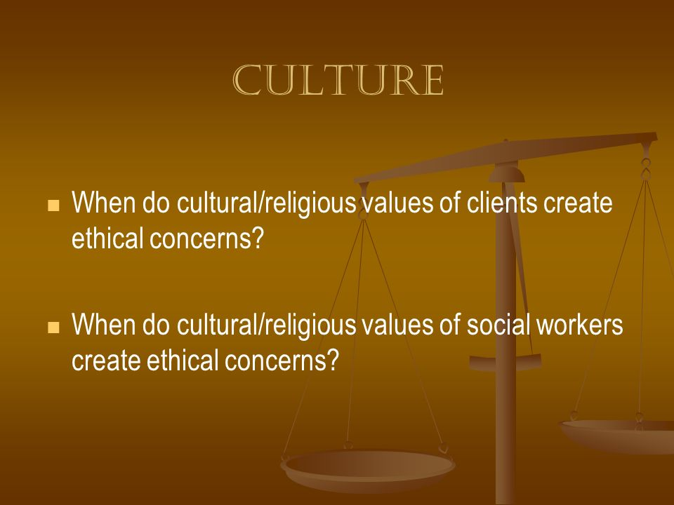 culture When do cultural/religious values of clients create ethical concerns