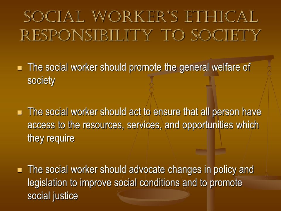 SOCIAL WORKER'S ETHICAL RESPONSIBILITY TO SOCIETY