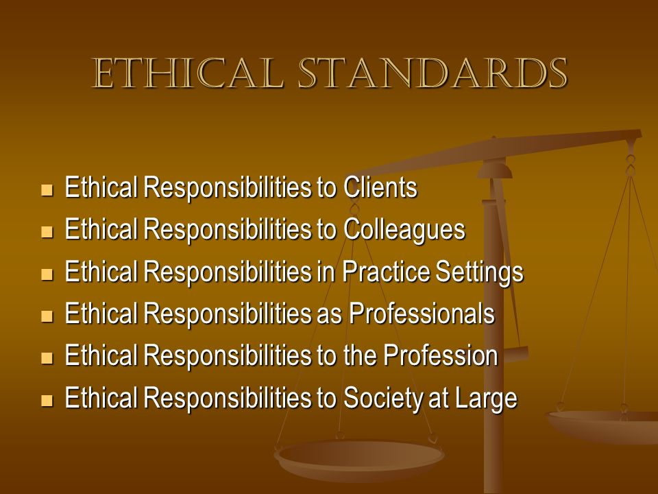Ethical Standards Ethical Responsibilities to Clients