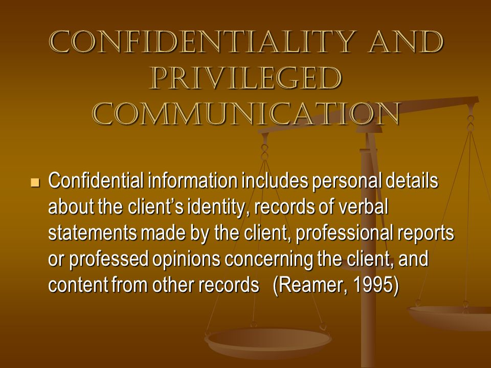 Confidentiality and Privileged Communication