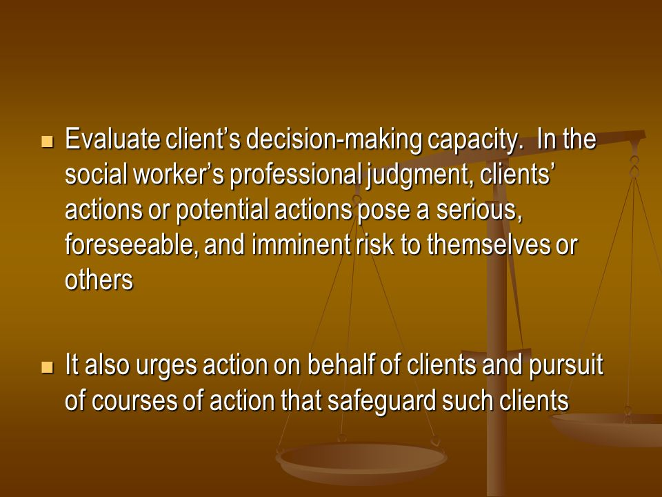 Evaluate client's decision-making capacity
