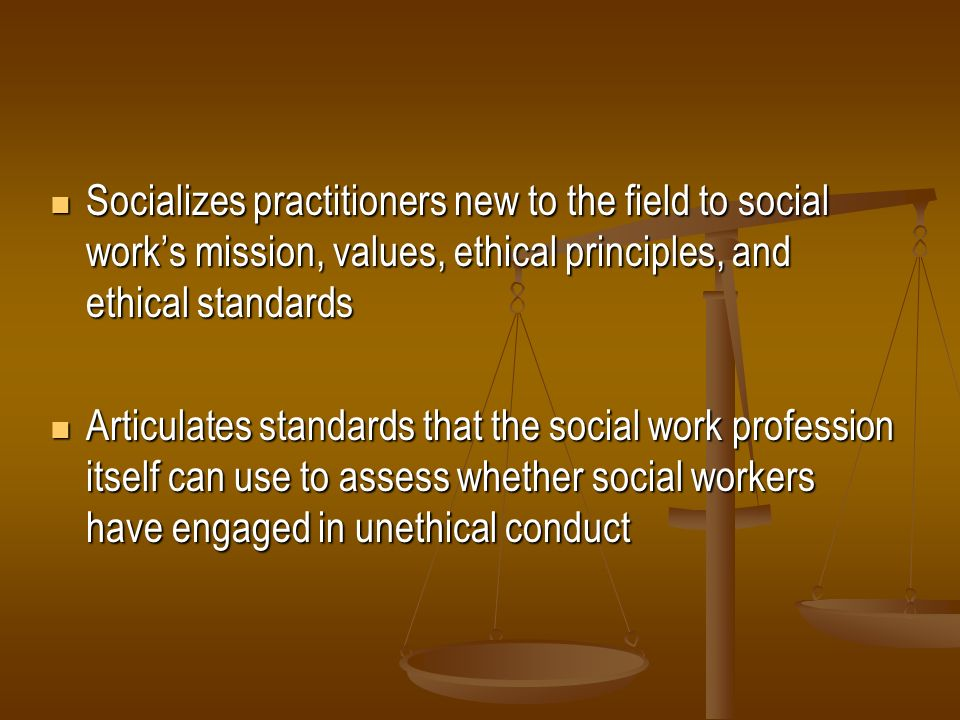 Socializes practitioners new to the field to social work's mission, values, ethical principles, and ethical standards