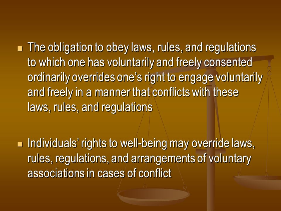The obligation to obey laws, rules, and regulations to which one has voluntarily and freely consented ordinarily overrides one's right to engage voluntarily and freely in a manner that conflicts with these laws, rules, and regulations