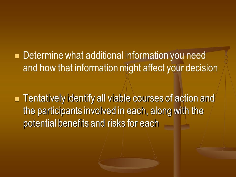 Determine what additional information you need and how that information might affect your decision