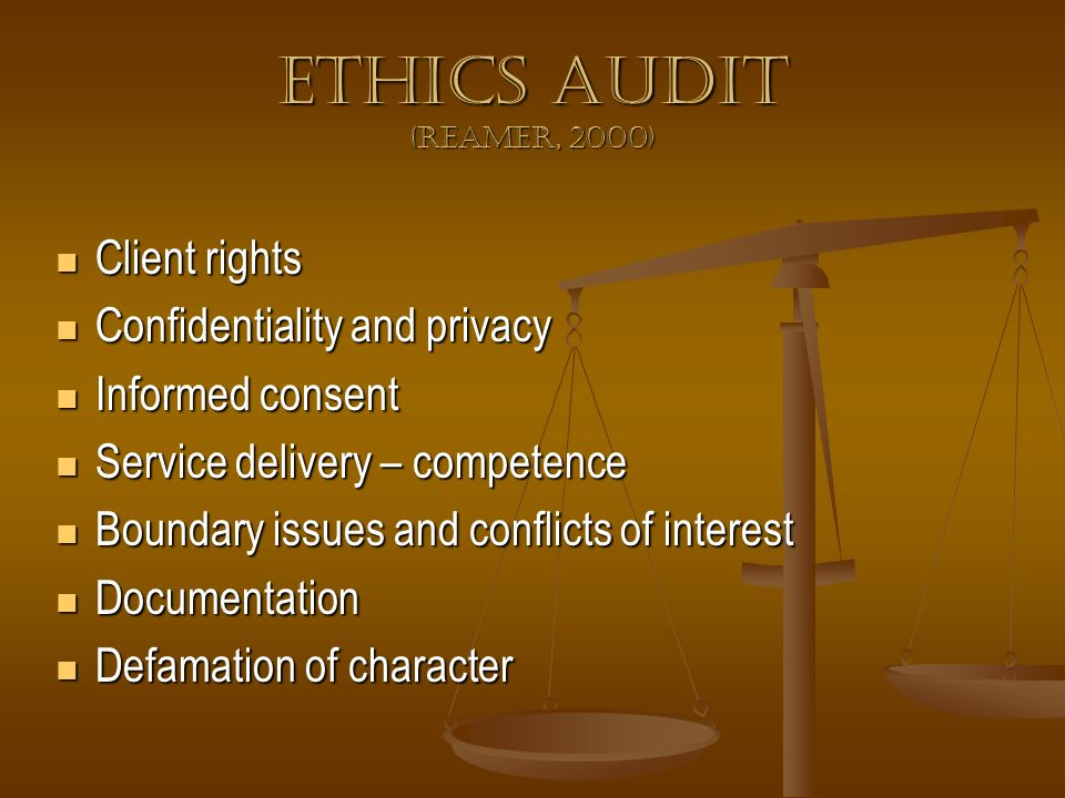 Ethics Audit (Reamer, 2000) Client rights Confidentiality and privacy