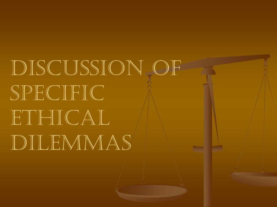 Discussion of Specific Ethical Dilemmas