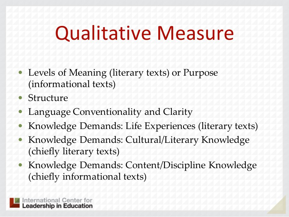 Qualitative Measure Levels of Meaning (literary texts) or Purpose (informational texts) Structure.