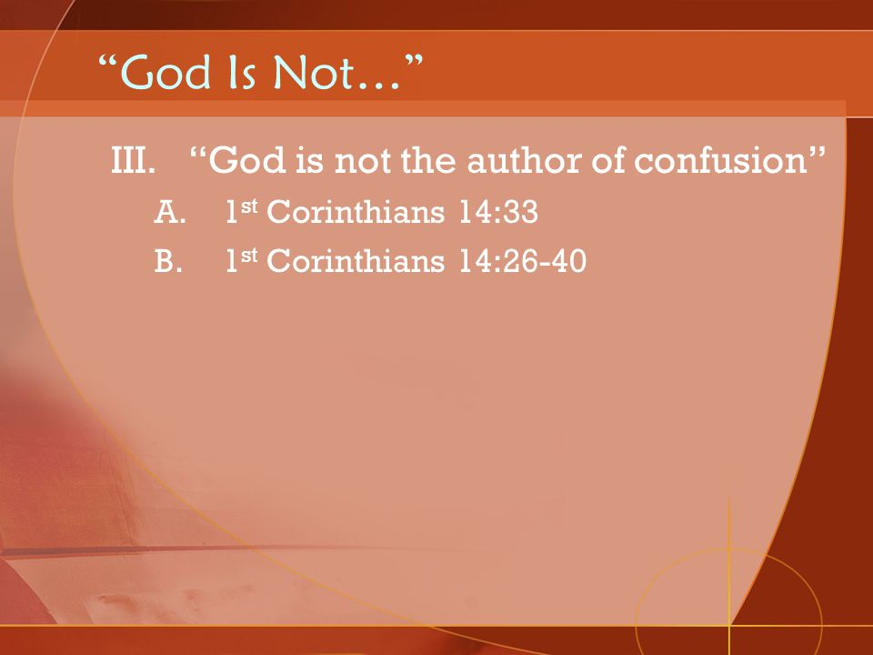 God Is Not… God is not the author of confusion