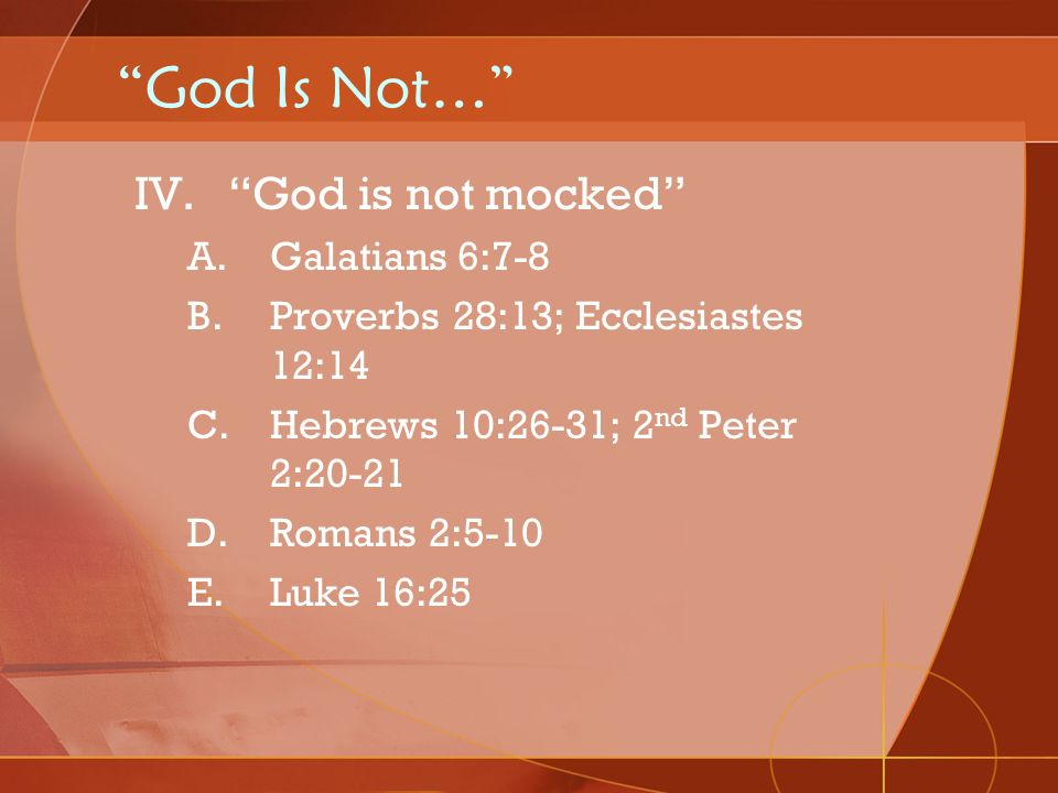 God Is Not… God is not mocked Galatians 6:7-8