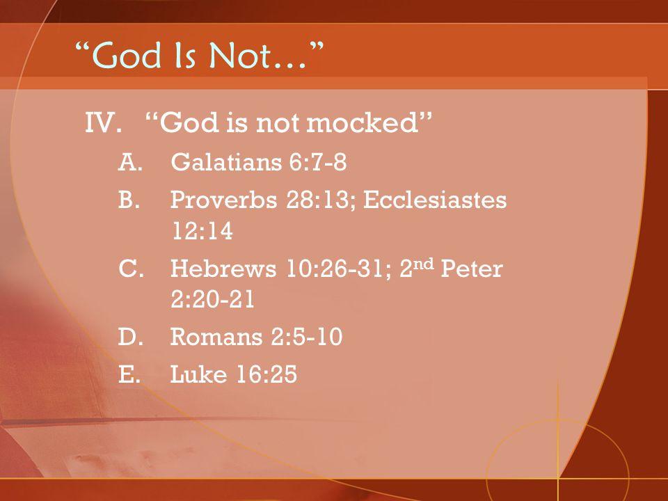 God Is Not… God is not mocked Galatians 6:7-8