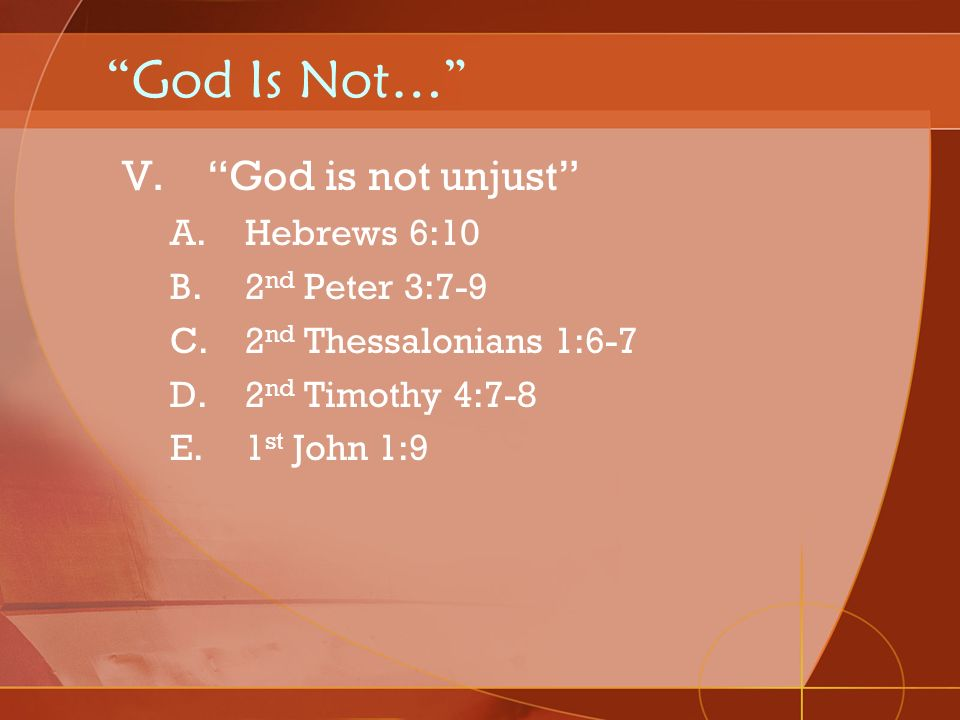 God Is Not… God is not unjust Hebrews 6:10 2nd Peter 3:7-9