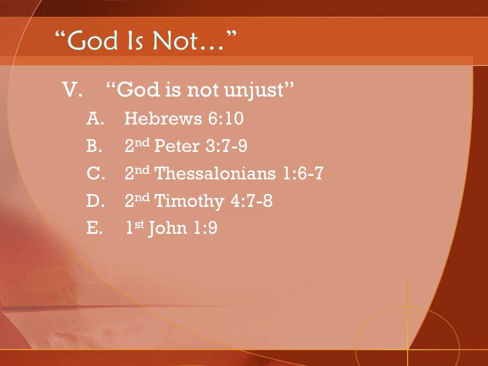 God Is Not… God is not unjust Hebrews 6:10 2nd Peter 3:7-9