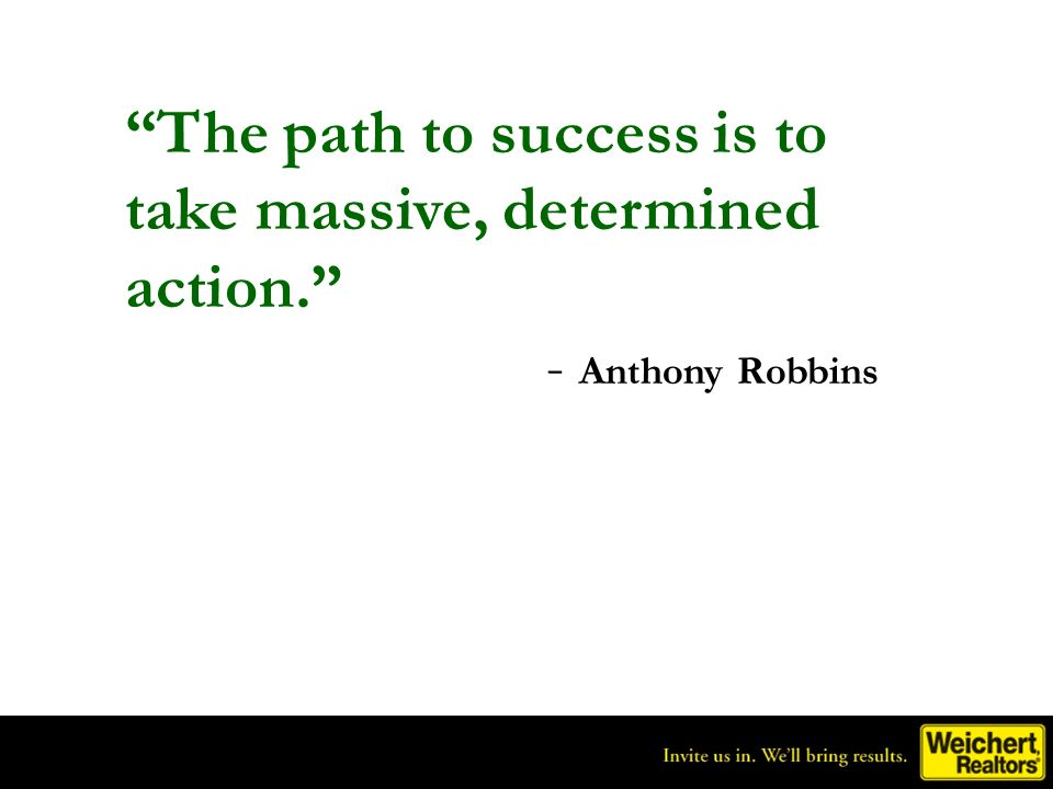 The path to success is to take massive, determined action.