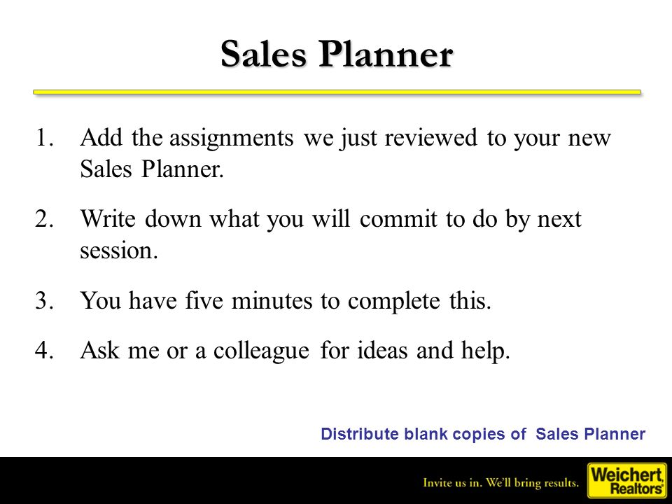Sales Planner Add the assignments we just reviewed to your new Sales Planner. Write down what you will commit to do by next session.