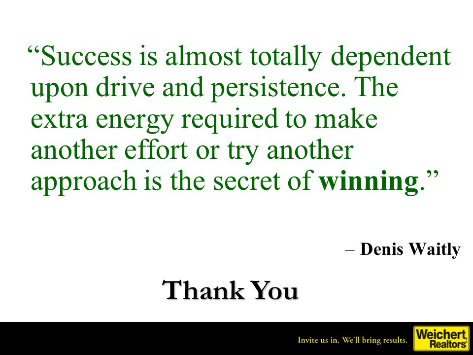 Success is almost totally dependent upon drive and persistence