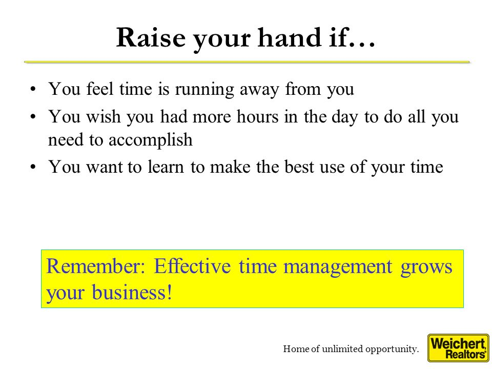 Raise your hand if… You feel time is running away from you. You wish you had more hours in the day to do all you need to accomplish.