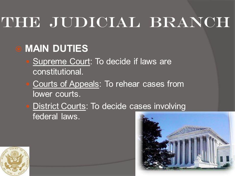 The Judicial branch MAIN DUTIES