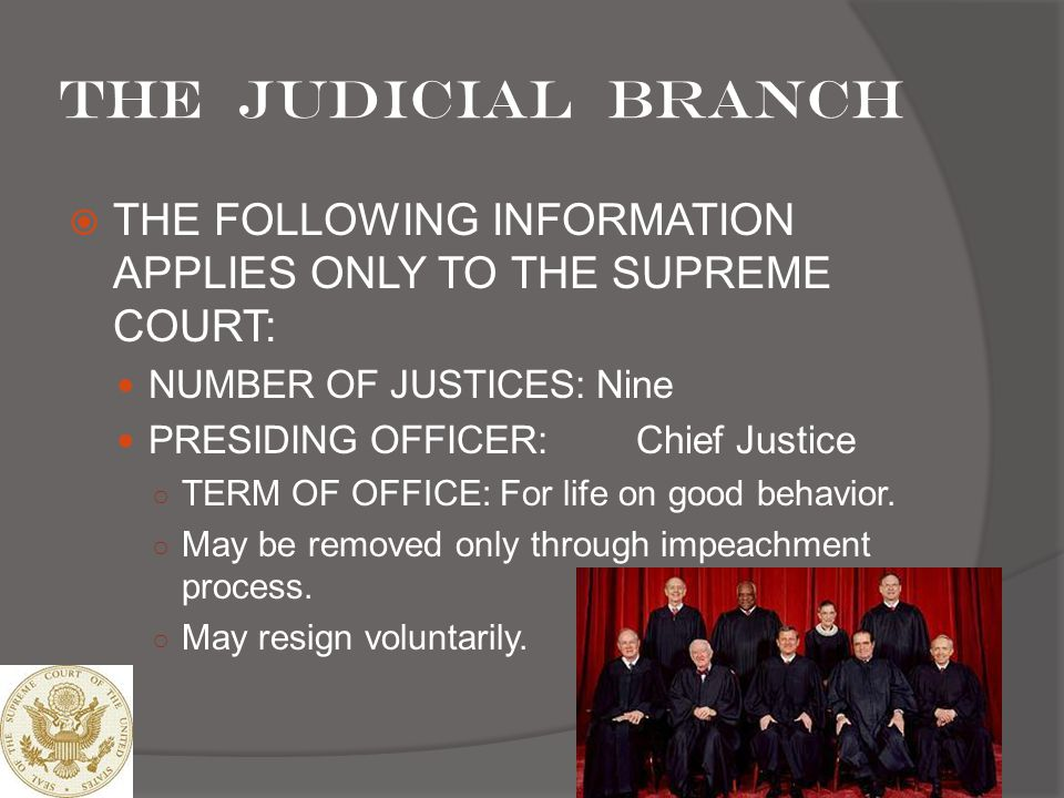 The Judicial branch THE FOLLOWING INFORMATION APPLIES ONLY TO THE SUPREME COURT: NUMBER OF JUSTICES: Nine.