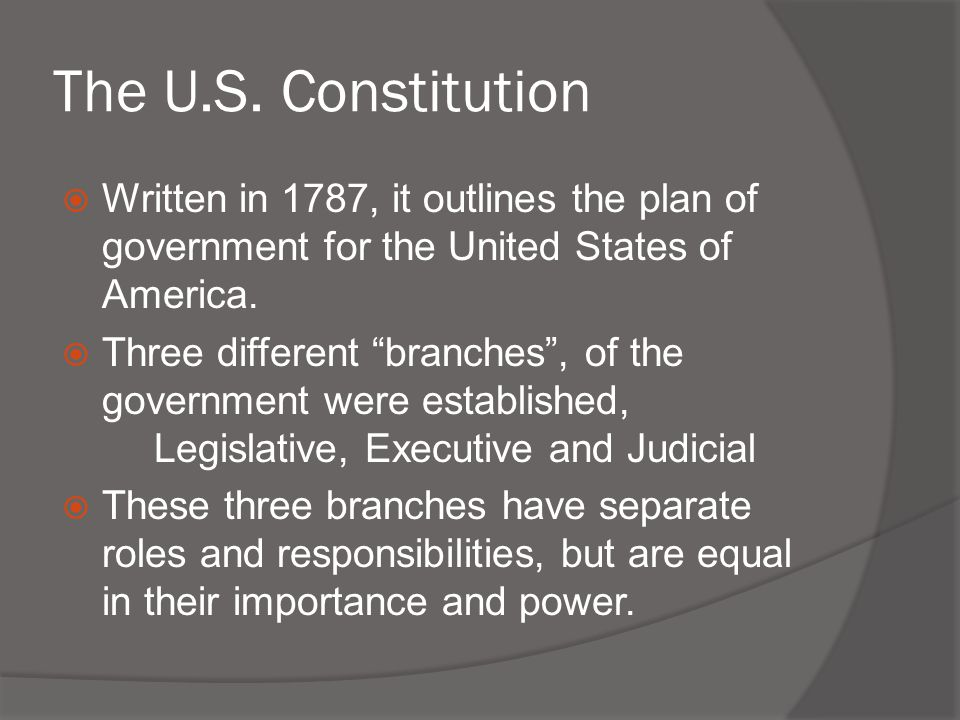 The U.S. Constitution Written in 1787, it outlines the plan of government for the United States of America.