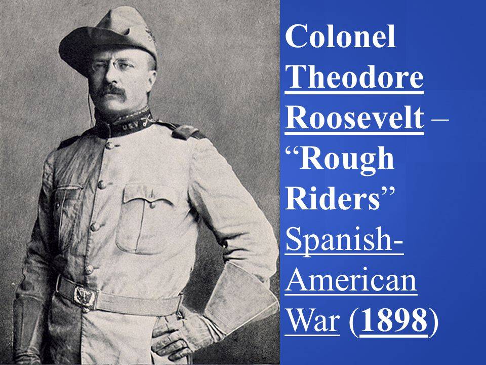 Colonel Theodore Roosevelt – Rough Riders Spanish-American War (1898)