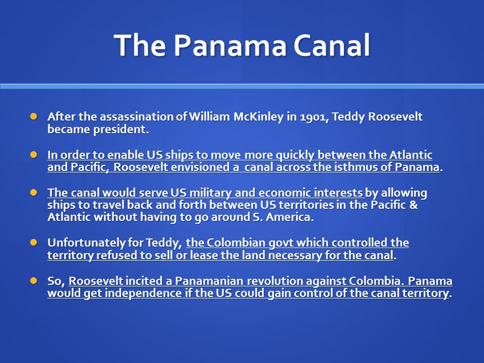 The Panama Canal After the assassination of William McKinley in 1901, Teddy Roosevelt became president.