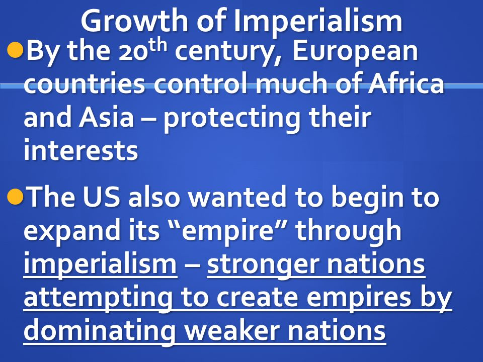 Growth of Imperialism By the 20th century, European countries control much of Africa and Asia – protecting their interests.
