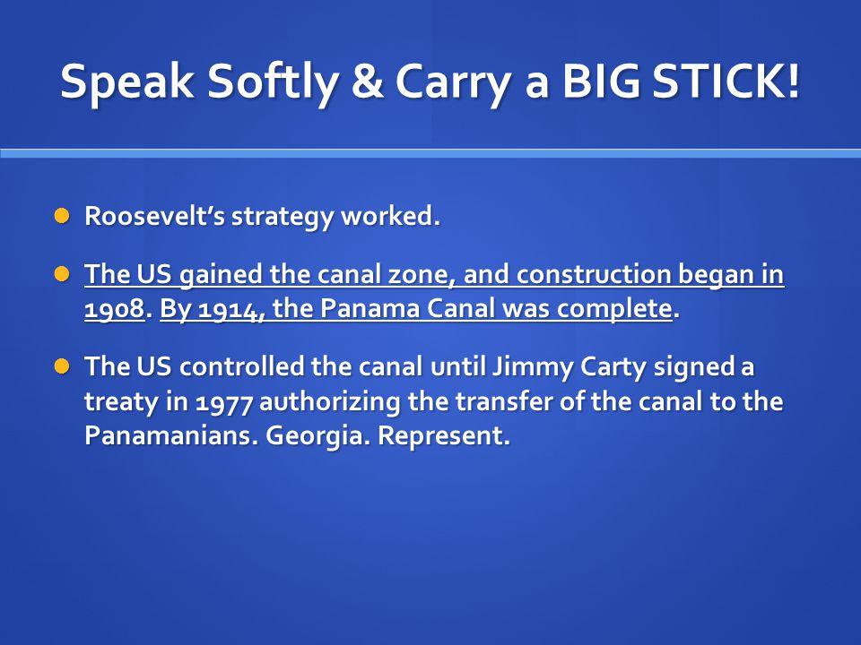 Speak Softly & Carry a BIG STICK!