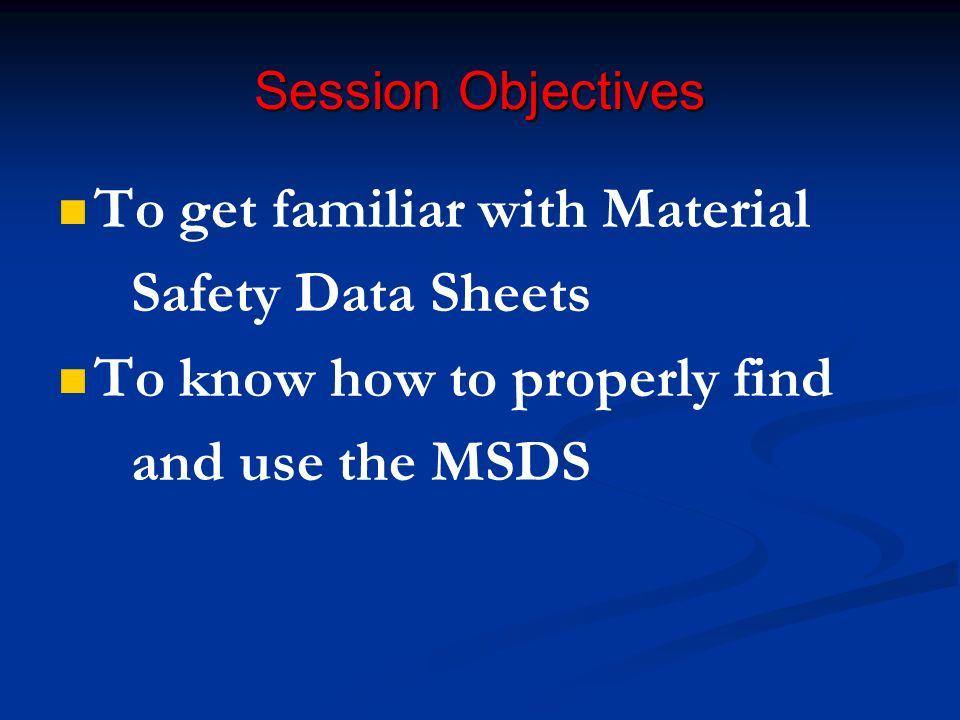 To get familiar with Material Safety Data Sheets