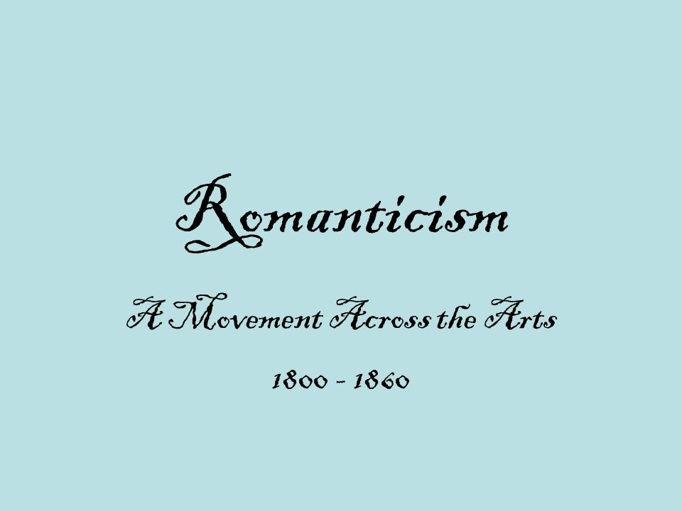 A Movement Across the Arts 1800 - 1860