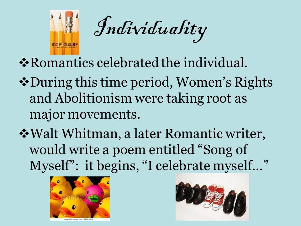 Individuality Romantics celebrated the individual.