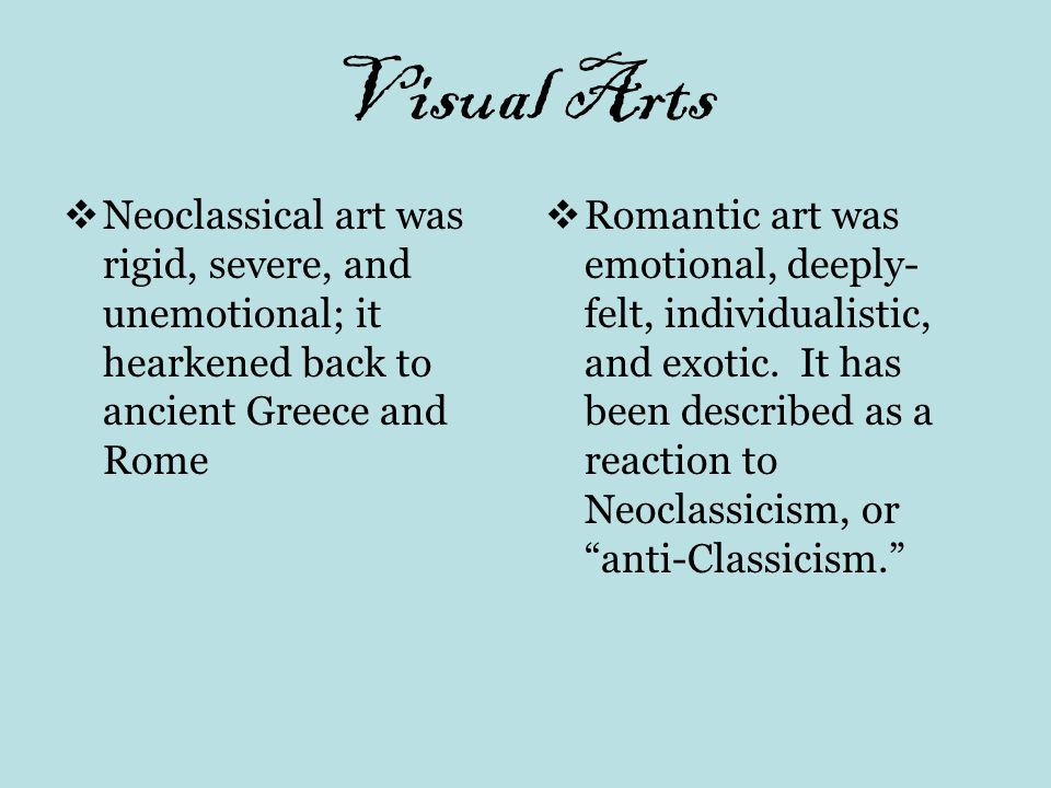Visual Arts Neoclassical art was rigid, severe, and unemotional; it hearkened back to ancient Greece and Rome.