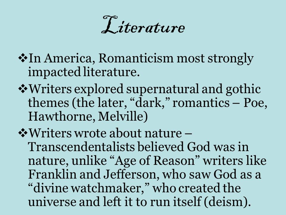 Literature In America, Romanticism most strongly impacted literature.