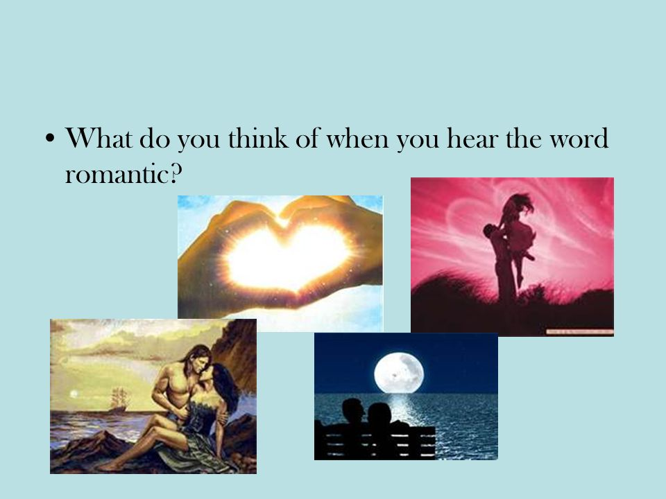 What do you think of when you hear the word romantic