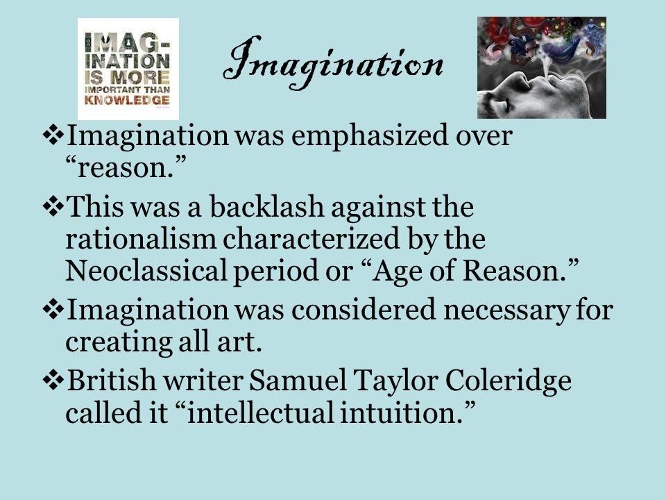 Imagination Imagination was emphasized over reason.