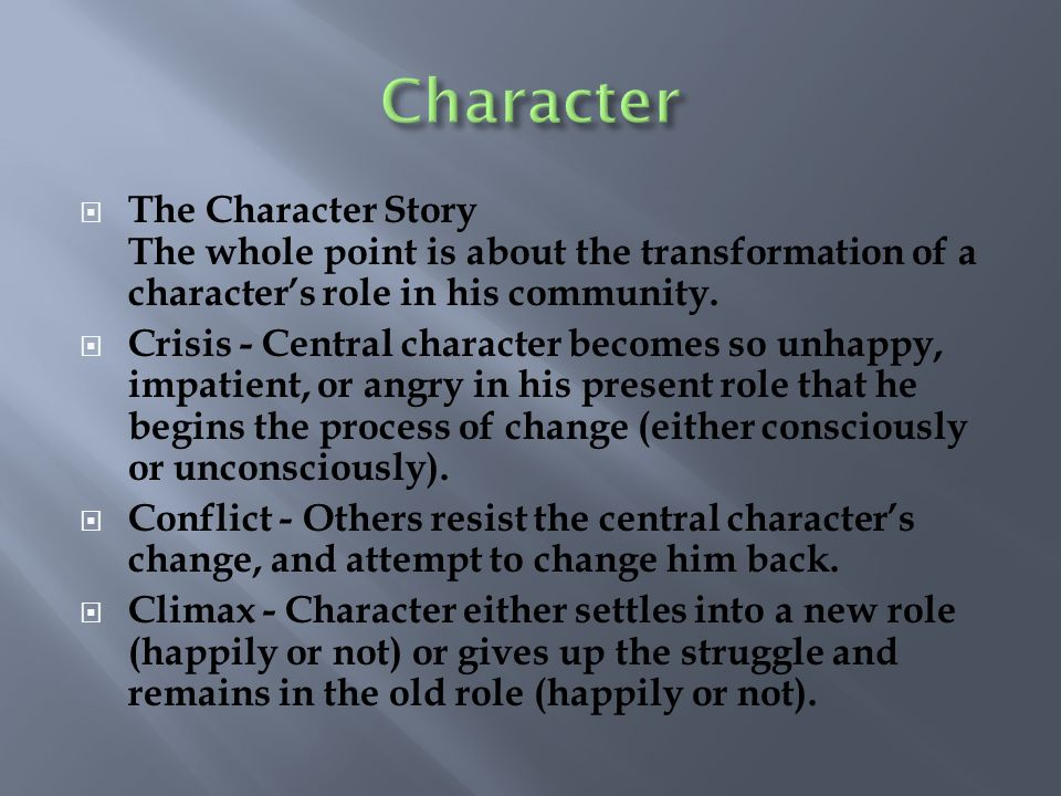 Character The Character Story The whole point is about the transformation of a character's role in his community.