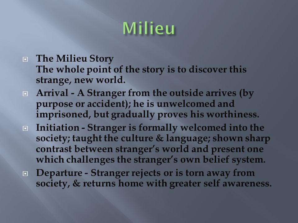 Milieu The Milieu Story The whole point of the story is to discover this strange, new world.