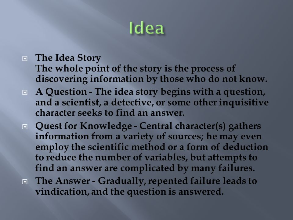 Idea The Idea Story The whole point of the story is the process of discovering information by those who do not know.