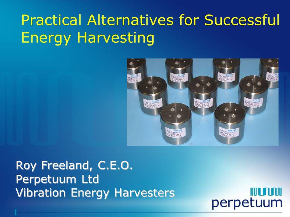 Roy Freeland, C.E.O. Perpetuum Ltd Vibration Energy Harvesters