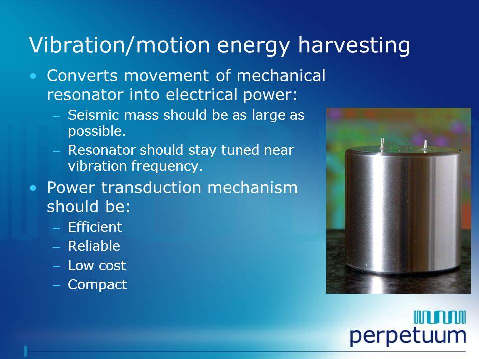 Vibration/motion energy harvesting