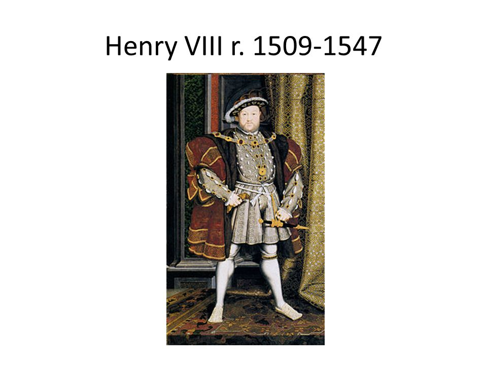 Henry VIII r. 1509-1547
