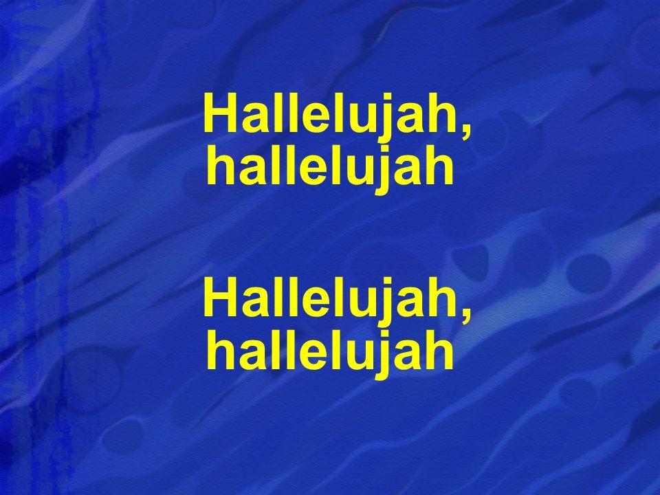 Hallelujah, hallelujah Hallelujah, hallelujah