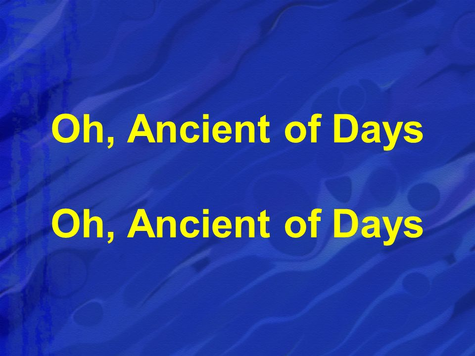 Oh, Ancient of Days