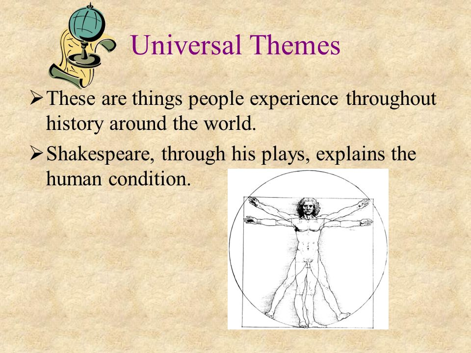 Universal Themes These are things people experience throughout history around the world.