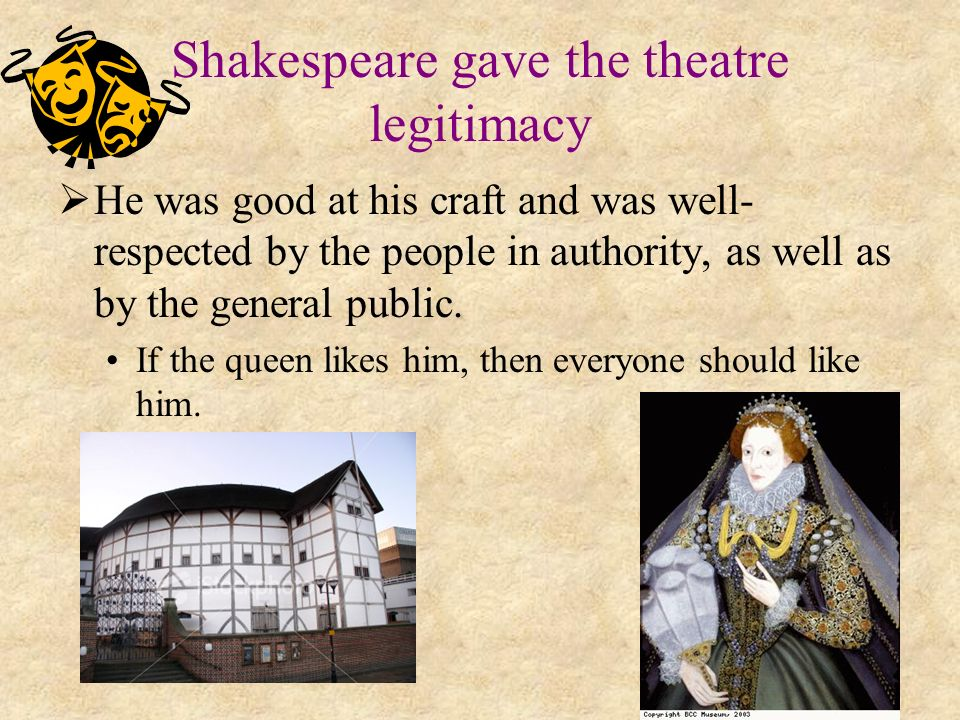 Shakespeare gave the theatre legitimacy