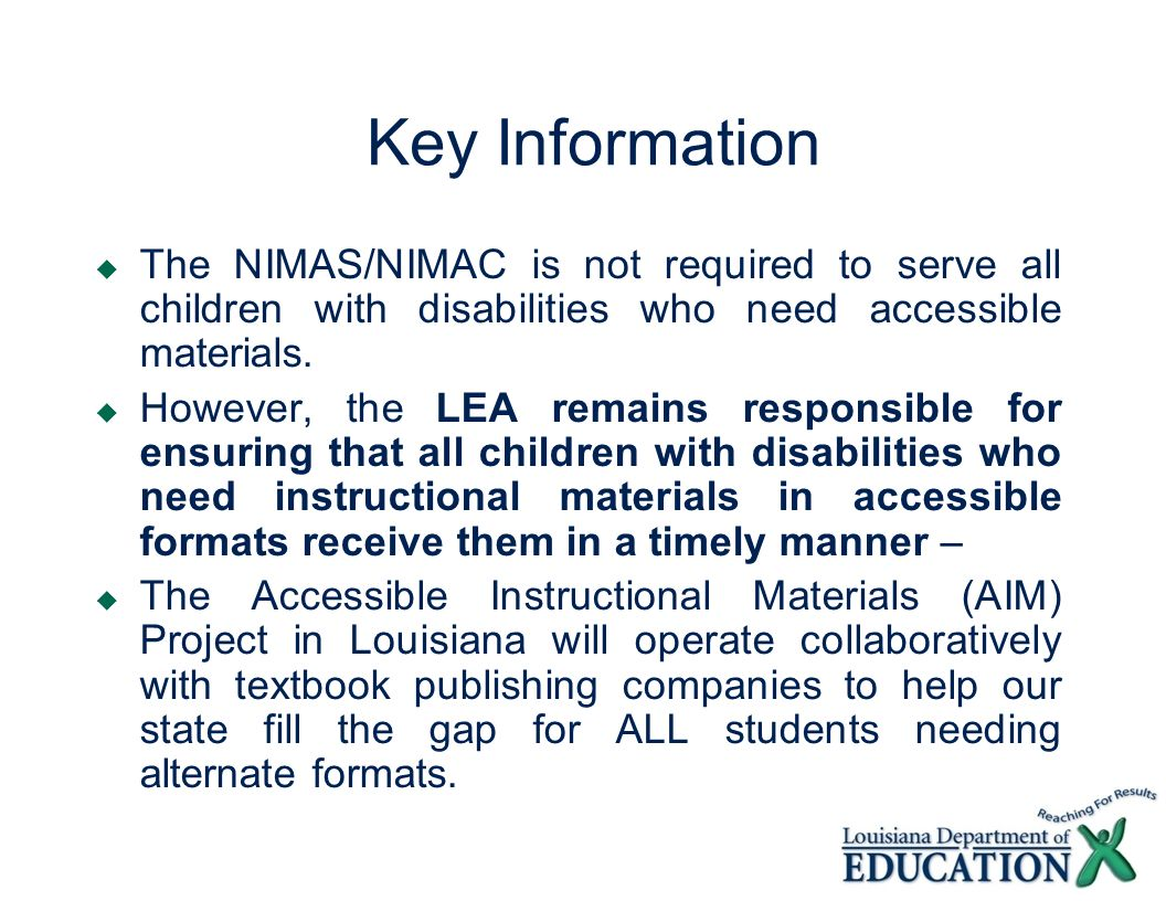 Key InformationThe NIMAS/NIMAC is not required to serve all children with disabilities who need accessible materials.