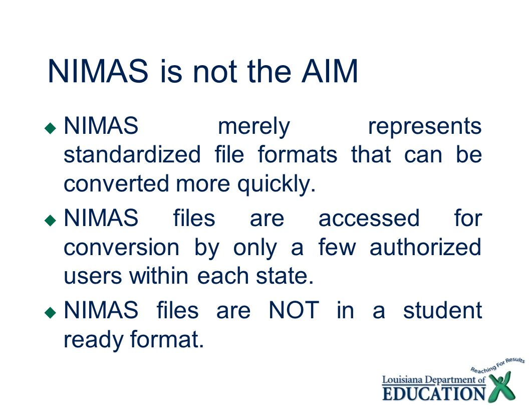 NIMAS is not the AIMNIMAS merely represents standardized file formats that can be converted more quickly.
