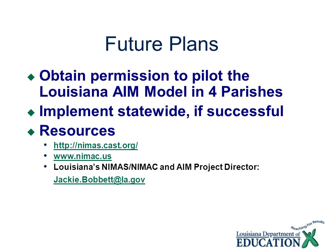 Future PlansObtain permission to pilot the Louisiana AIM Model in 4 Parishes. Implement statewide, if successful.