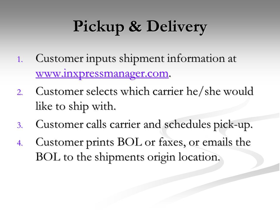 Pickup & Delivery Customer inputs shipment information at www.inxpressmanager.com. Customer selects which carrier he/she would like to ship with.
