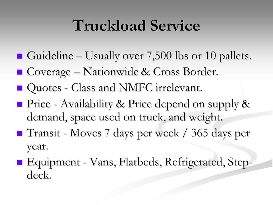 Truckload Service Guideline – Usually over 7,500 lbs or 10 pallets.