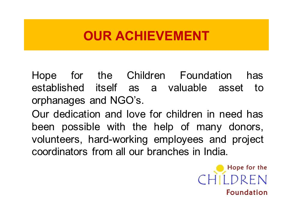 OUR ACHIEVEMENT Hope for the Children Foundation has established itself as a valuable asset to orphanages and NGO's.
